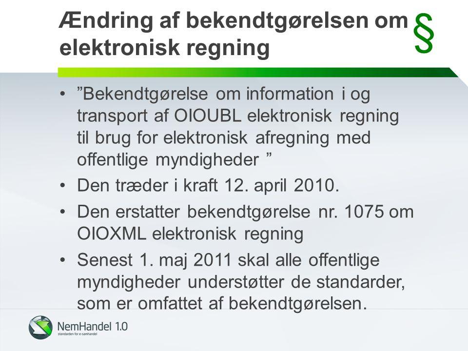 Ændring af bekendtgørelsen om elektronisk regning Bekendtgørelse om information i og transport af OIOUBL elektronisk regning til brug for elektronisk afregning med offentlige myndigheder Den træder i kraft 12.
