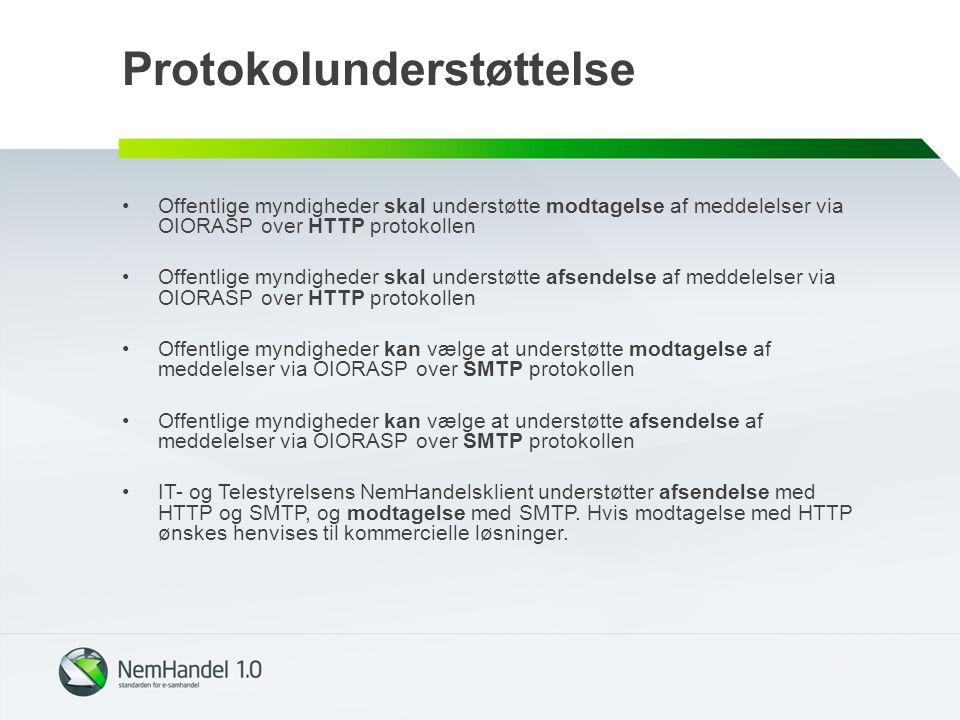 Protokolunderstøttelse Offentlige myndigheder skal understøtte modtagelse af meddelelser via OIORASP over HTTP protokollen Offentlige myndigheder skal understøtte afsendelse af meddelelser via OIORASP over HTTP protokollen Offentlige myndigheder kan vælge at understøtte modtagelse af meddelelser via OIORASP over SMTP protokollen Offentlige myndigheder kan vælge at understøtte afsendelse af meddelelser via OIORASP over SMTP protokollen IT- og Telestyrelsens NemHandelsklient understøtter afsendelse med HTTP og SMTP, og modtagelse med SMTP.