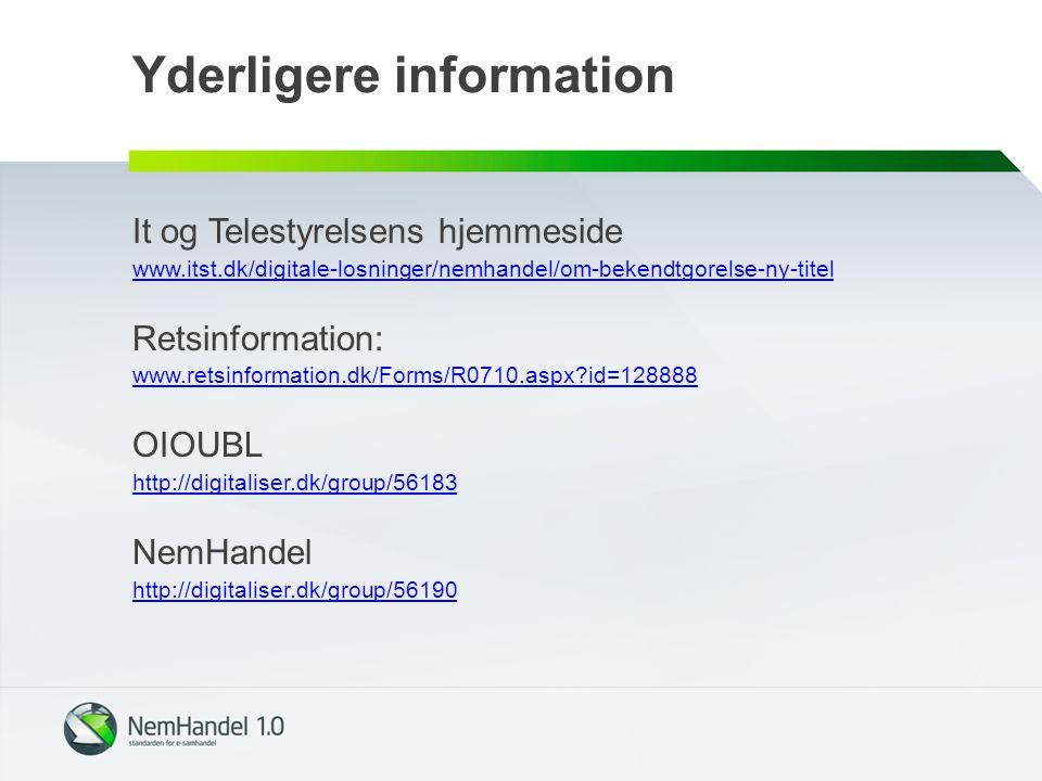 Yderligere information It og Telestyrelsens hjemmeside www.itst.dk/digitale-losninger/nemhandel/om-bekendtgorelse-ny-titel Retsinformation: www.retsinformation.dk/Forms/R0710.aspx id=128888 OIOUBL http://digitaliser.dk/group/56183 NemHandel http://digitaliser.dk/group/56190