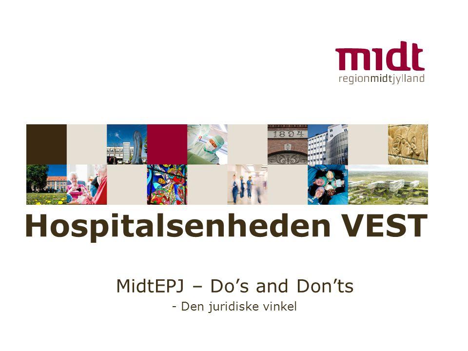 www.regionmidtjylland.dk Hospitalsenheden VEST MidtEPJ – Do's and Don'ts - Den juridiske vinkel