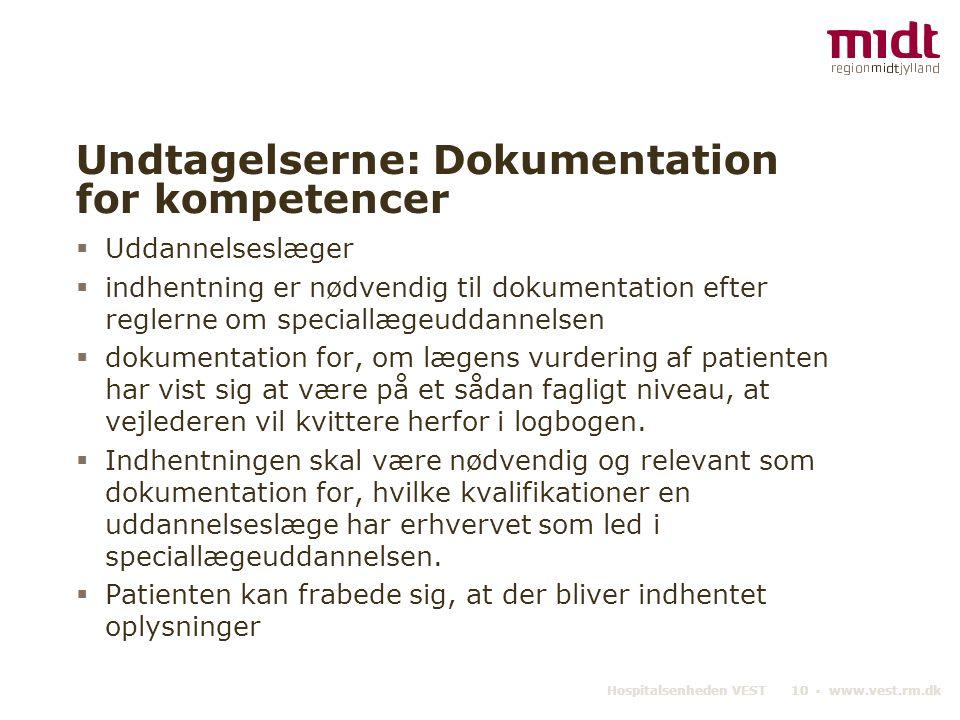 Hospitalsenheden VEST 10 ▪ www.vest.rm.dk Undtagelserne: Dokumentation for kompetencer  Uddannelseslæger  indhentning er nødvendig til dokumentation