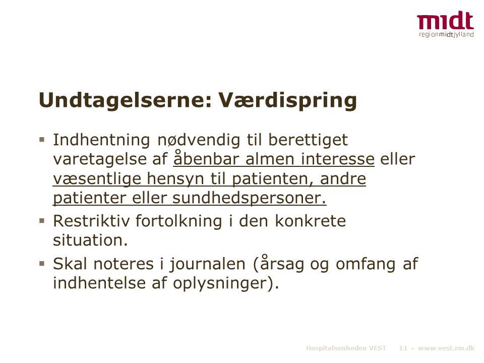 Hospitalsenheden VEST 11 ▪ www.vest.rm.dk Undtagelserne: Værdispring  Indhentning nødvendig til berettiget varetagelse af åbenbar almen interesse ell