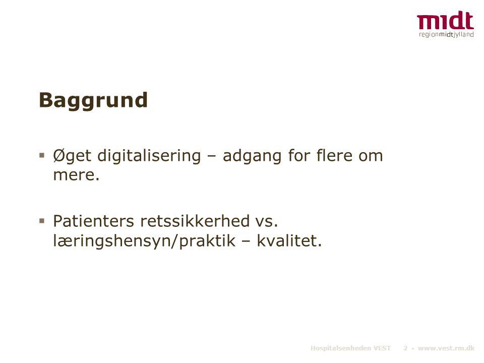 Hospitalsenheden VEST 2 ▪ www.vest.rm.dk Baggrund  Øget digitalisering – adgang for flere om mere.  Patienters retssikkerhed vs. læringshensyn/prakt