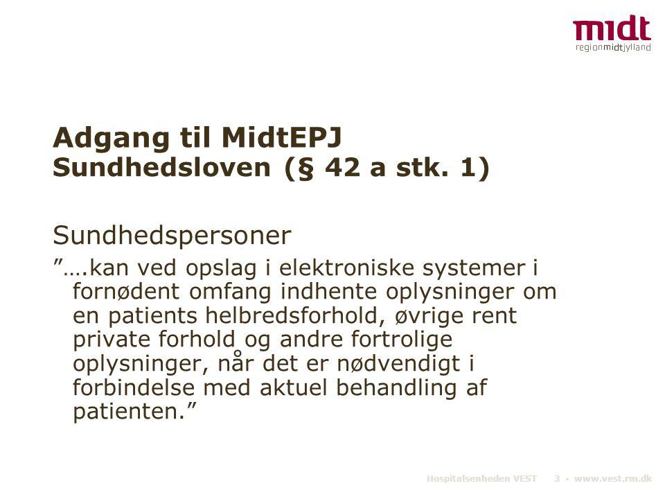 """Hospitalsenheden VEST 3 ▪ www.vest.rm.dk Adgang til MidtEPJ Sundhedsloven (§ 42 a stk. 1) Sundhedspersoner """"….kan ved opslag i elektroniske systemer i"""