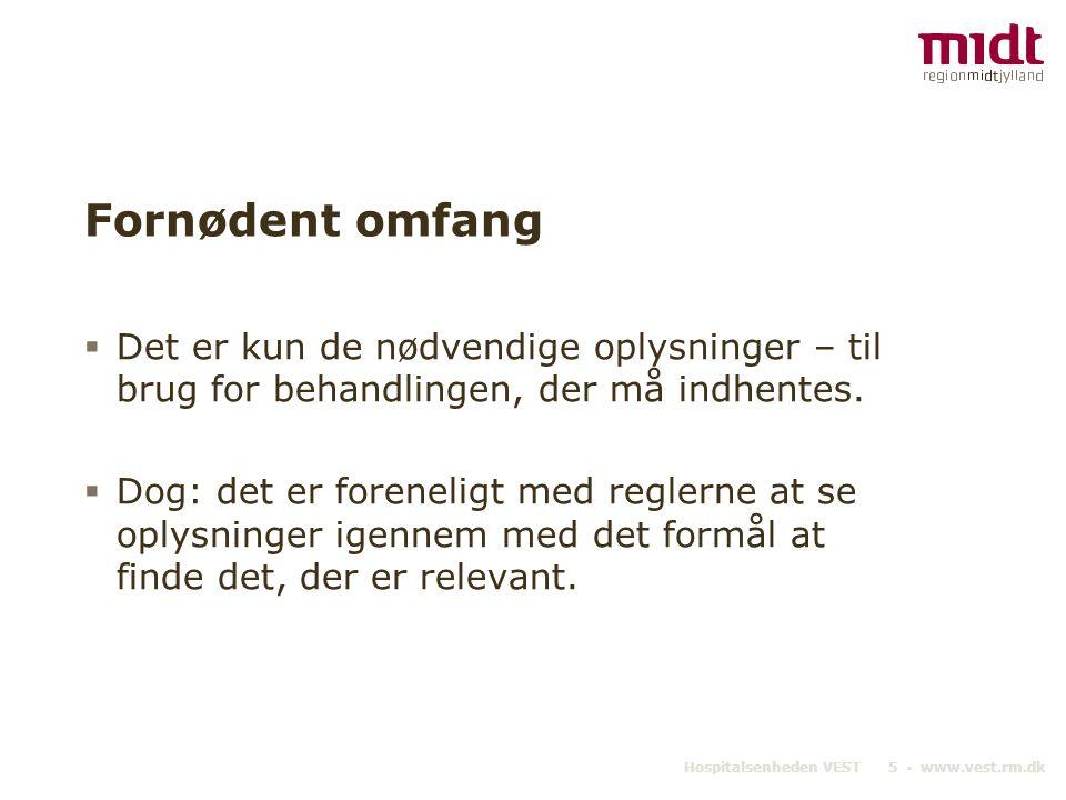 Hospitalsenheden VEST 16 ▪ www.vest.rm.dk Konsekvenser - overtrædelse Det er IKKE farligt at bruge MidtEPJ – DET ER EN PLIGT  Arbejdsmæssig brug, som er godkendt af ledelsen, har ikke ansættelsesmæssige konsekvenser – der kan være tale om et ledelsesmæssigt ansvar.
