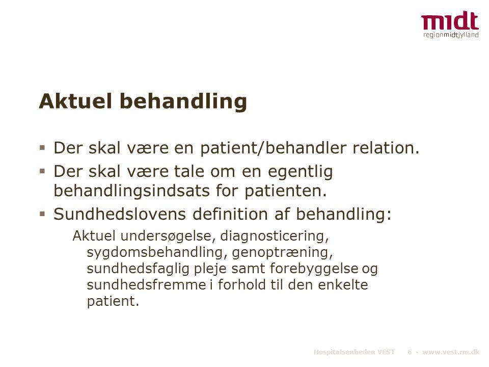 Hospitalsenheden VEST 6 ▪ www.vest.rm.dk Aktuel behandling  Der skal være en patient/behandler relation.  Der skal være tale om en egentlig behandli