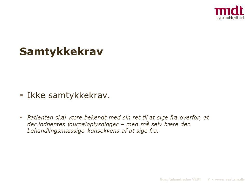 Hospitalsenheden VEST 7 ▪ www.vest.rm.dk Samtykkekrav  Ikke samtykkekrav.  Patienten skal være bekendt med sin ret til at sige fra overfor, at der i