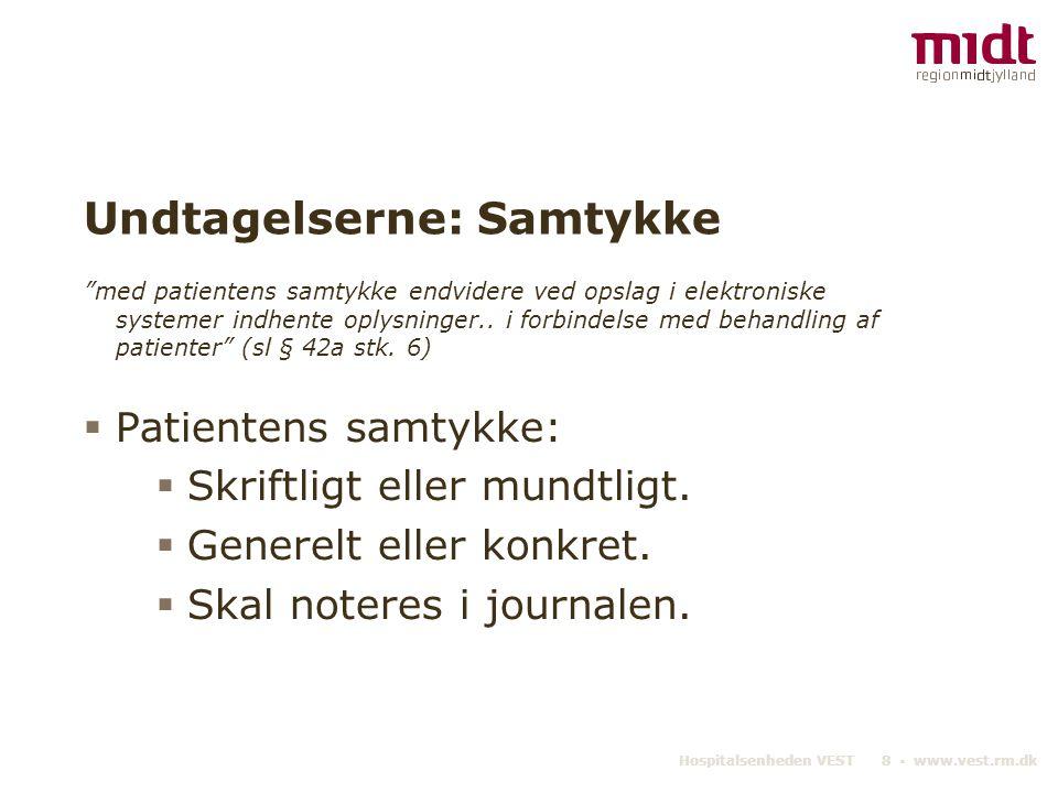 """Hospitalsenheden VEST 8 ▪ www.vest.rm.dk Undtagelserne: Samtykke """"med patientens samtykke endvidere ved opslag i elektroniske systemer indhente oplysn"""