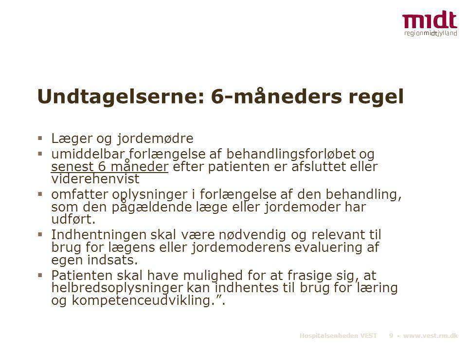 Hospitalsenheden VEST 9 ▪ www.vest.rm.dk Undtagelserne: 6-måneders regel  Læger og jordemødre  umiddelbar forlængelse af behandlingsforløbet og sene