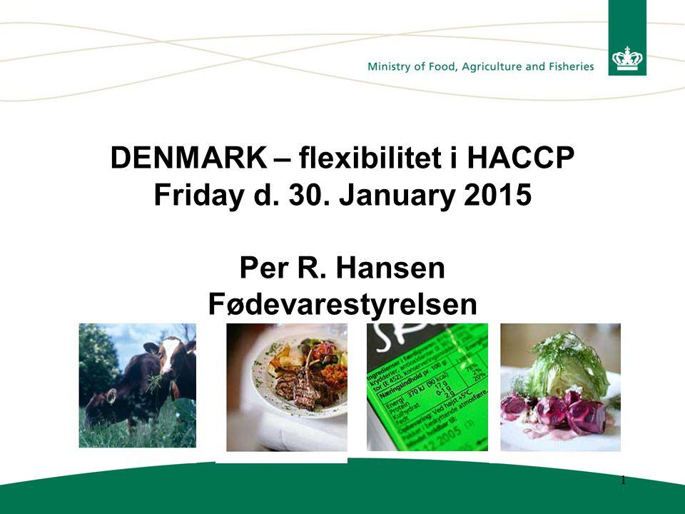 1 DENMARK – flexibilitet i HACCP Friday d. 30. January 2015 Per R. Hansen Fødevarestyrelsen