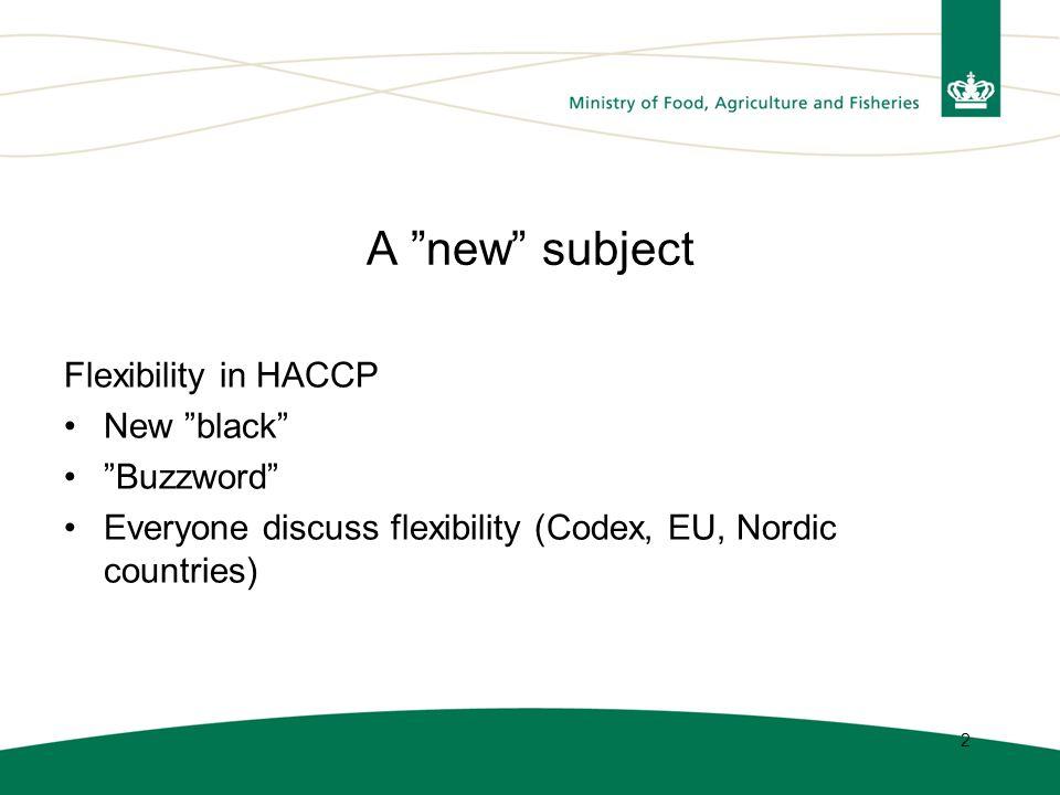 2 A new subject Flexibility in HACCP New black Buzzword Everyone discuss flexibility (Codex, EU, Nordic countries)