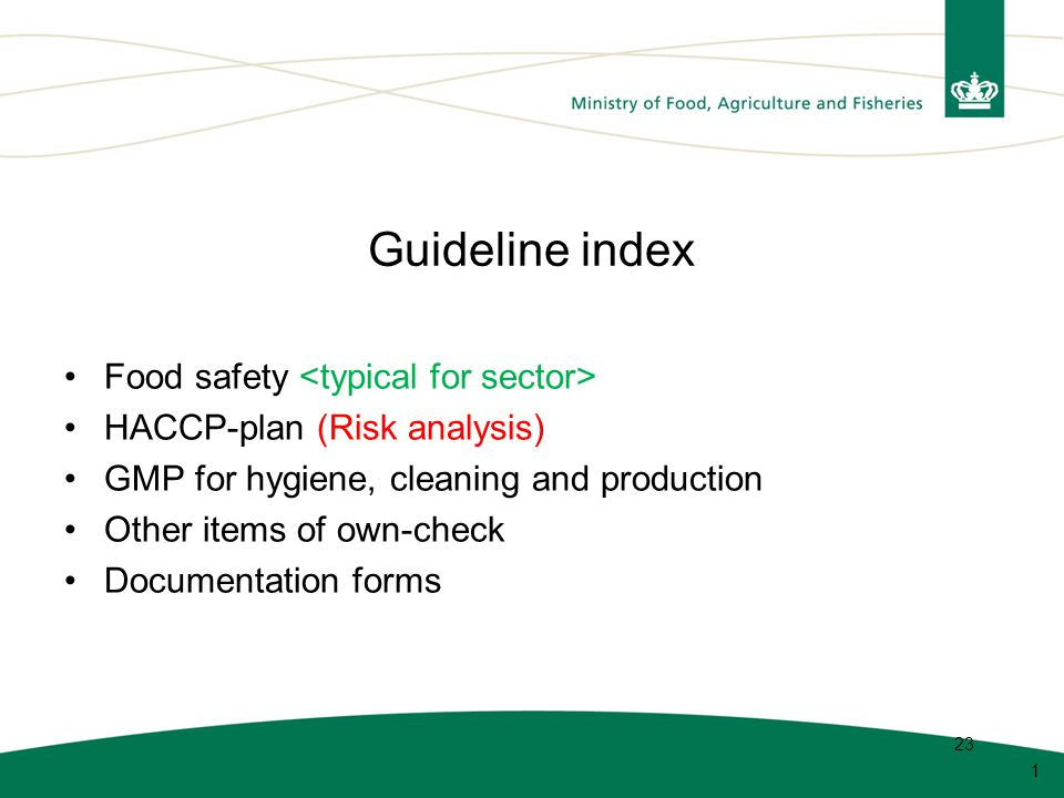 1 23 Guideline index Food safety HACCP-plan (Risk analysis) GMP for hygiene, cleaning and production Other items of own-check Documentation forms