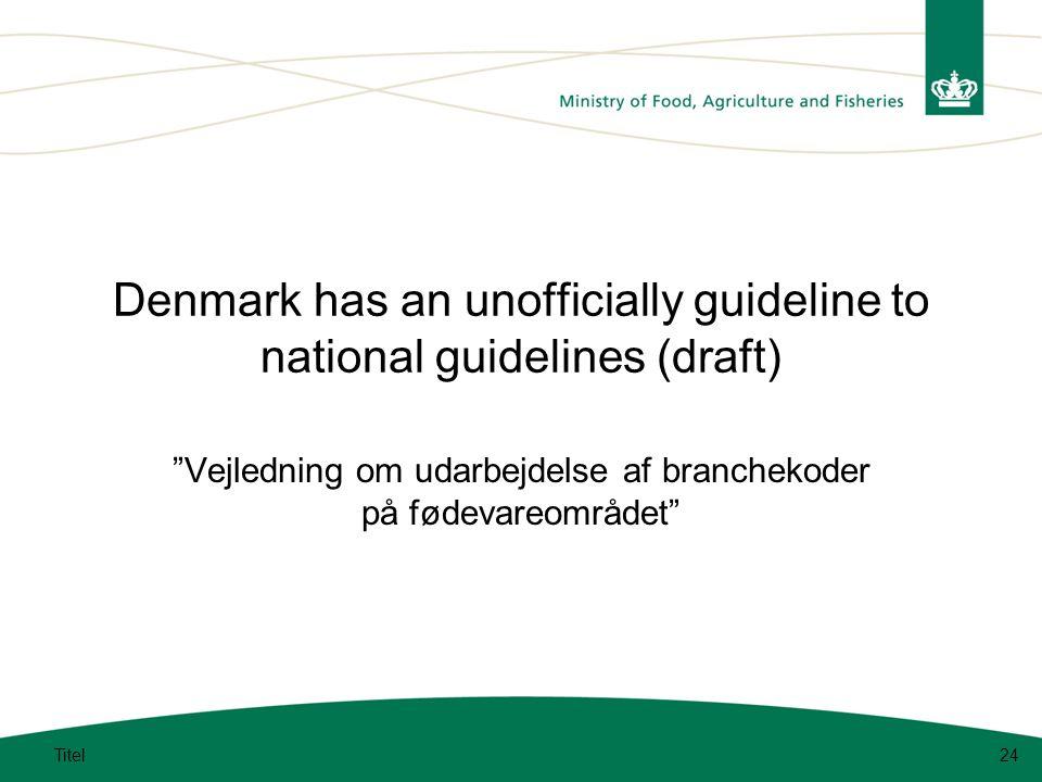 Denmark has an unofficially guideline to national guidelines (draft) Vejledning om udarbejdelse af branchekoder på fødevareområdet Titel24