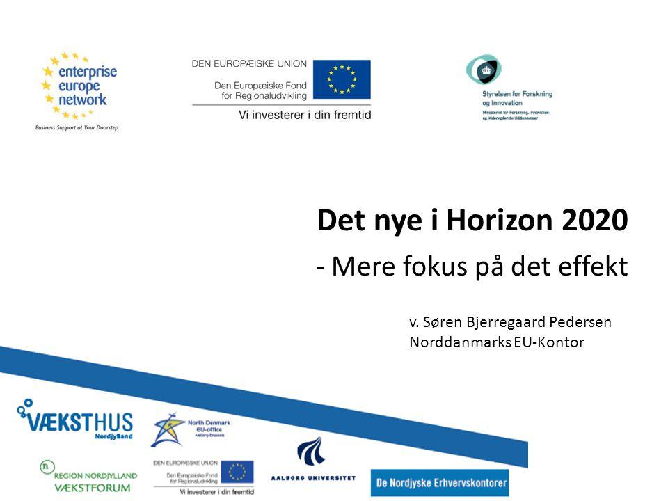 Det nye i Horizon 2020 - Mere fokus på det effekt v.