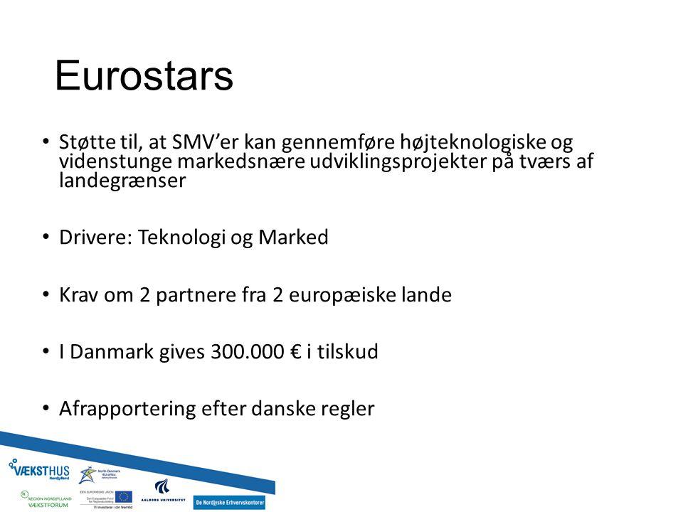 Eurostars Støtte til, at SMV'er kan gennemføre højteknologiske og videnstunge markedsnære udviklingsprojekter på tværs af landegrænser Drivere: Teknologi og Marked Krav om 2 partnere fra 2 europæiske lande I Danmark gives 300.000 € i tilskud Afrapportering efter danske regler
