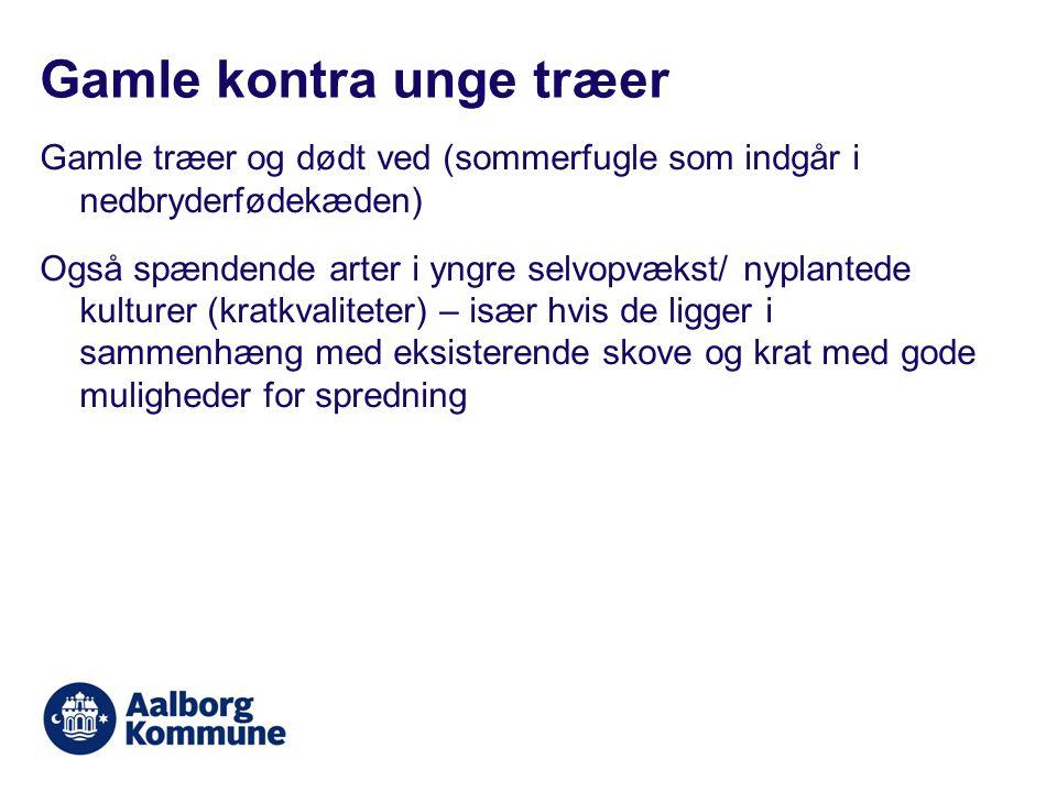 Gamle træer og dødt ved (sommerfugle som indgår i nedbryderfødekæden) Også spændende arter i yngre selvopvækst/ nyplantede kulturer (kratkvaliteter) – især hvis de ligger i sammenhæng med eksisterende skove og krat med gode muligheder for spredning Gamle kontra unge træer