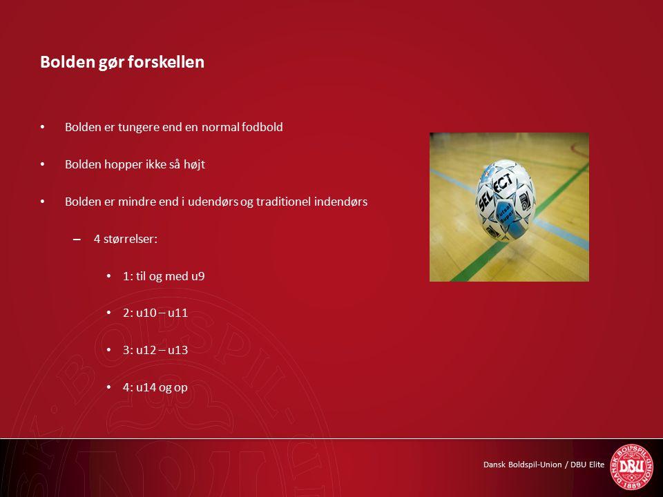 Dansk Boldspil-Union / DBU Elite Bolden gør forskellen Bolden er tungere end en normal fodbold Bolden hopper ikke så højt Bolden er mindre end i udendørs og traditionel indendørs – 4 størrelser: 1: til og med u9 2: u10 – u11 3: u12 – u13 4: u14 og op