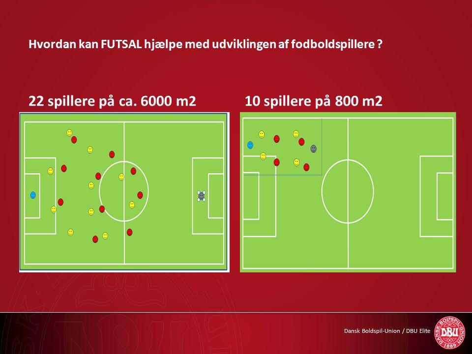 Dansk Boldspil-Union / DBU Elite Hvordan kan FUTSAL hjælpe med udviklingen af fodboldspillere .