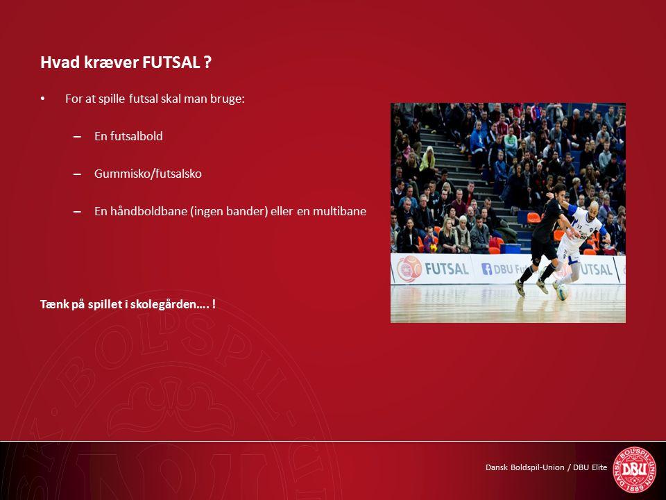 Dansk Boldspil-Union / DBU Elite Hvad kræver FUTSAL .