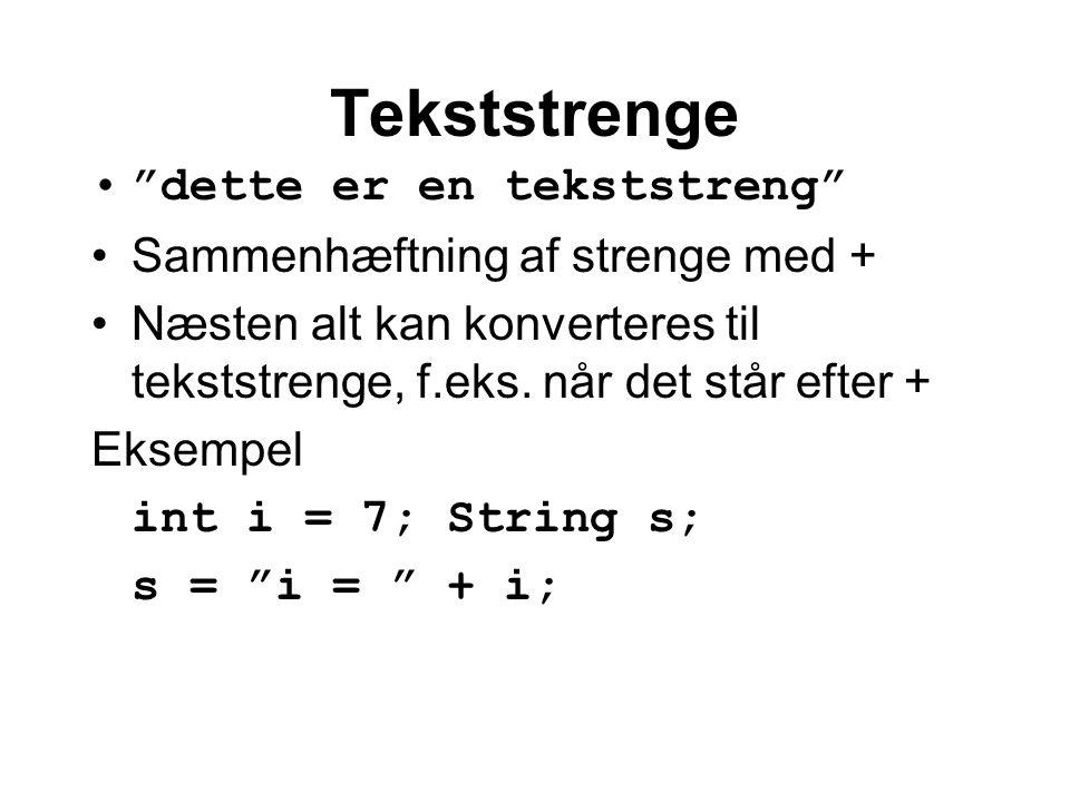 Tekststrenge dette er en tekststreng Sammenhæftning af strenge med + Næsten alt kan konverteres til tekststrenge, f.eks.