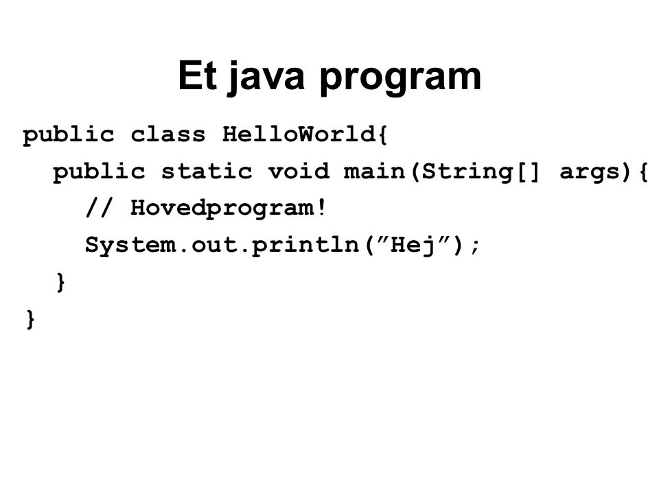 Et java program public class HelloWorld{ public static void main(String[] args){ // Hovedprogram.