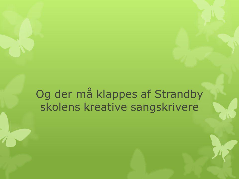 Og der må klappes af Strandby skolens kreative sangskrivere