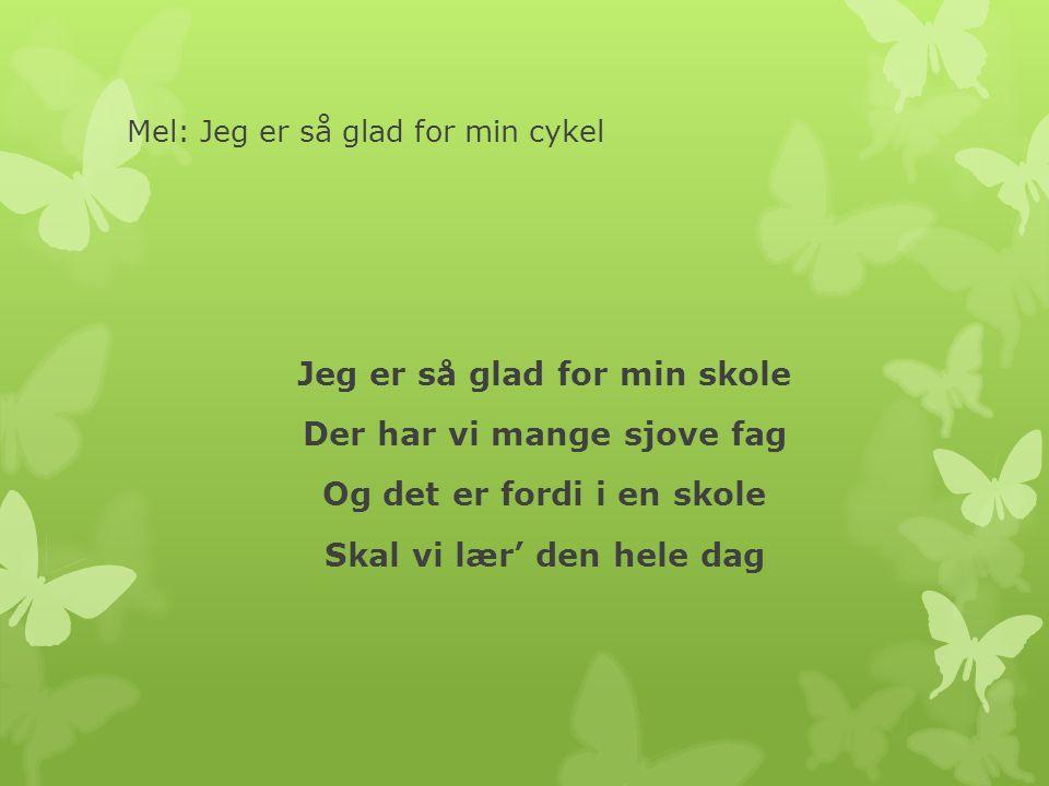 Mel: Jeg er så glad for min cykel Jeg er så glad for min skole Der har vi mange sjove fag Og det er fordi i en skole Skal vi lær' den hele dag