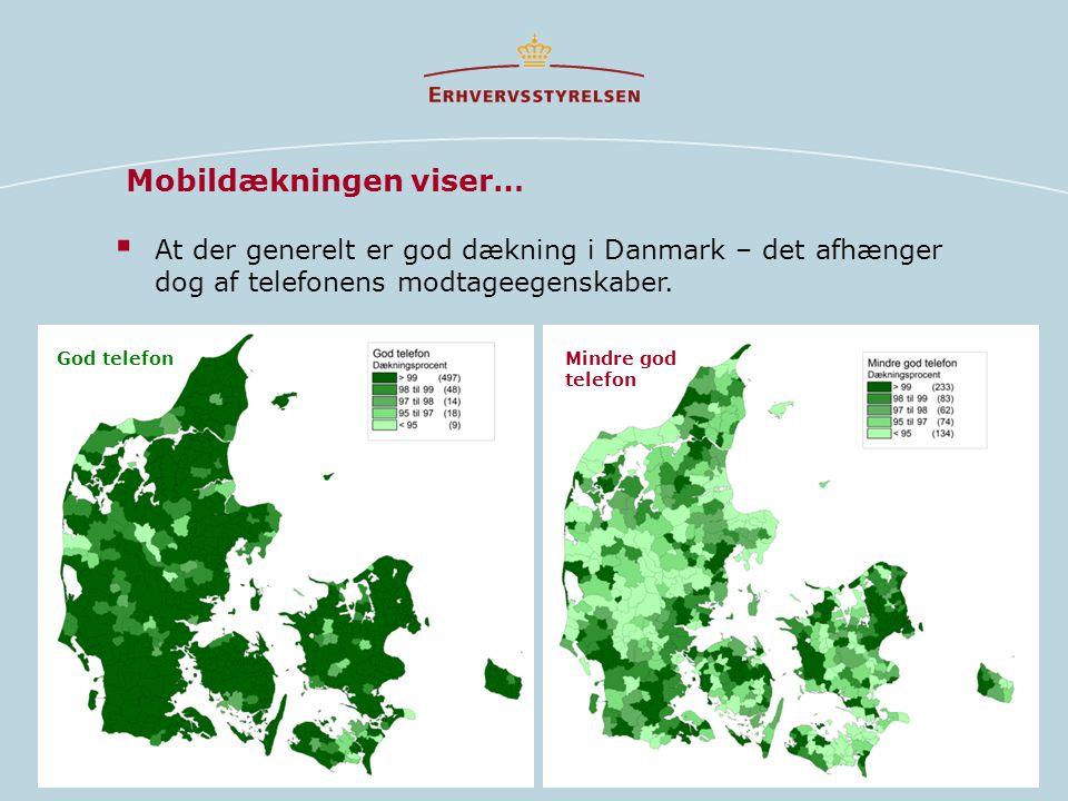 God telefonMindre god telefon Mobildækningen viser…  At der generelt er god dækning i Danmark – det afhænger dog af telefonens modtageegenskaber.