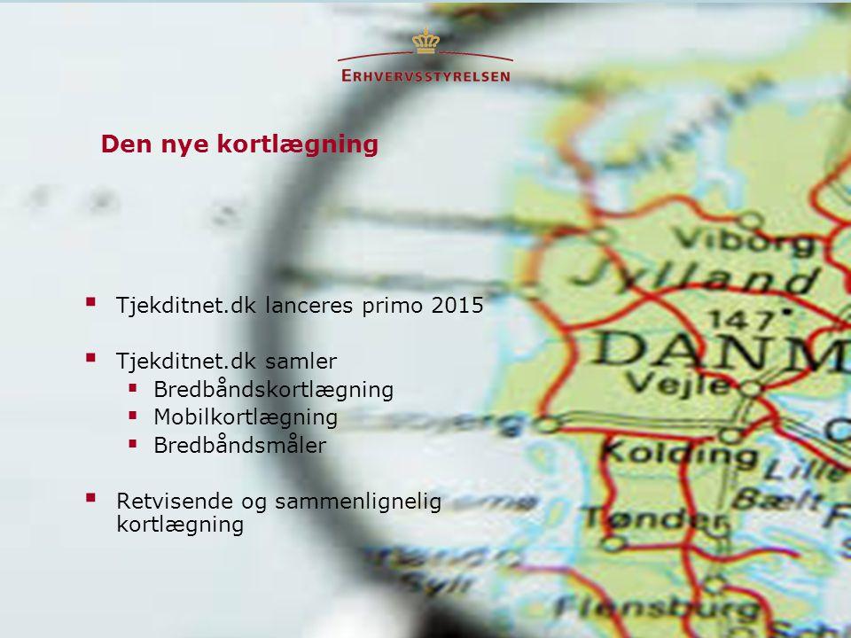  Tjekditnet.dk lanceres primo 2015  Tjekditnet.dk samler  Bredbåndskortlægning  Mobilkortlægning  Bredbåndsmåler  Retvisende og sammenlignelig kortlægning Den nye kortlægning