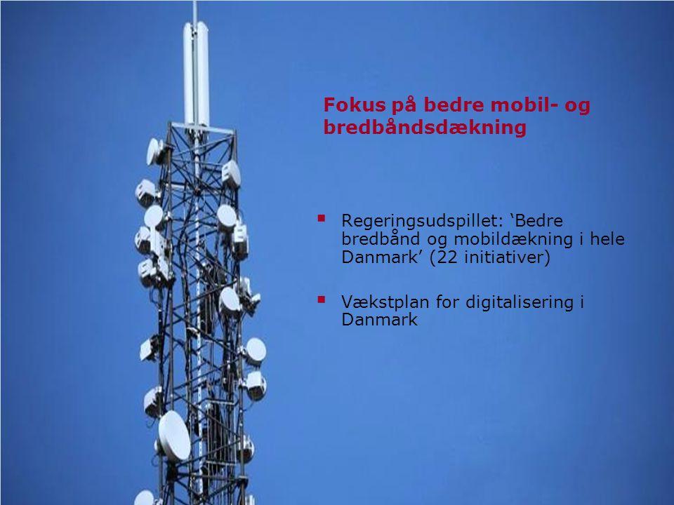 Fokus på bedre mobil- og bredbåndsdækning  Regeringsudspillet: 'Bedre bredbånd og mobildækning i hele Danmark' (22 initiativer)  Vækstplan for digitalisering i Danmark