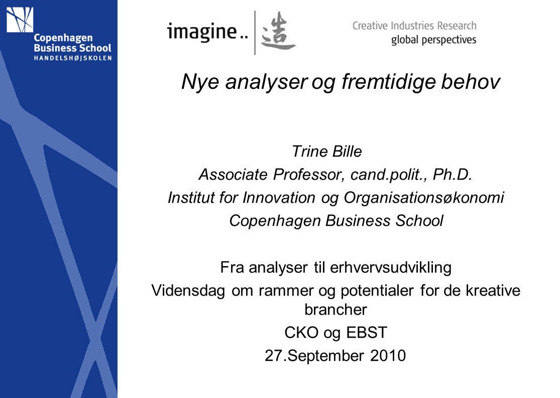 Nye analyser og fremtidige behov Trine Bille Associate Professor, cand.polit., Ph.D.