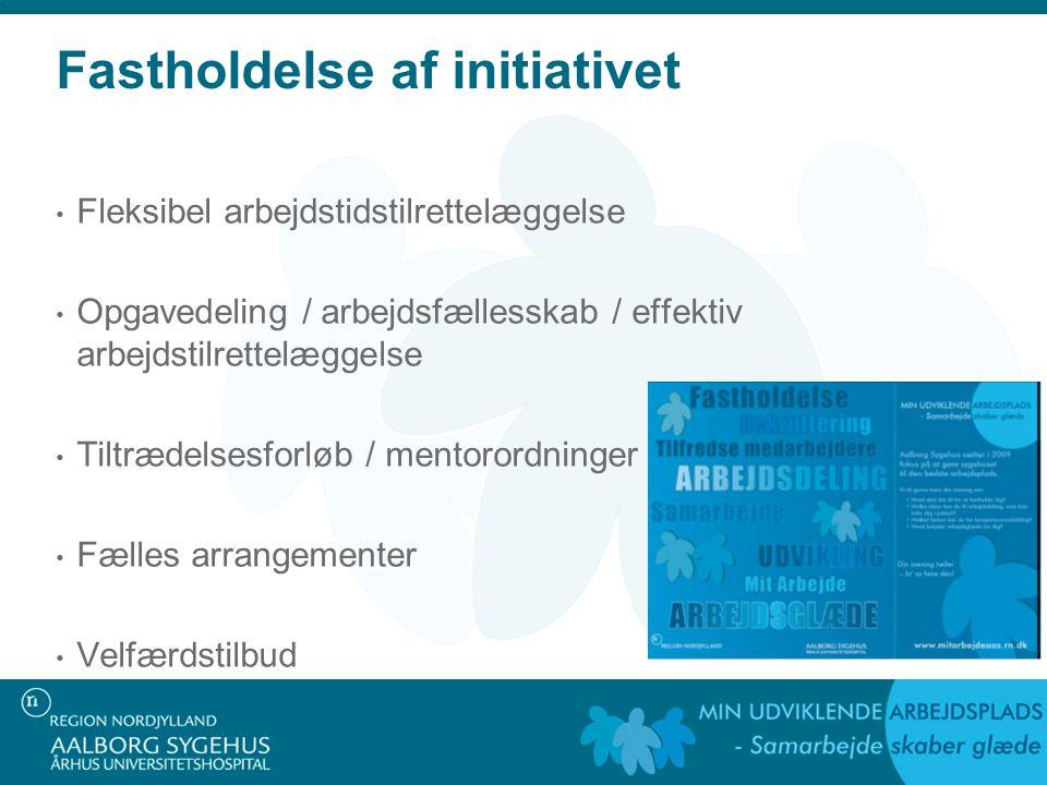 Fastholdelse af initiativet Fleksibel arbejdstidstilrettelæggelse Opgavedeling / arbejdsfællesskab / effektiv arbejdstilrettelæggelse Tiltrædelsesforløb / mentorordninger Fælles arrangementer Velfærdstilbud