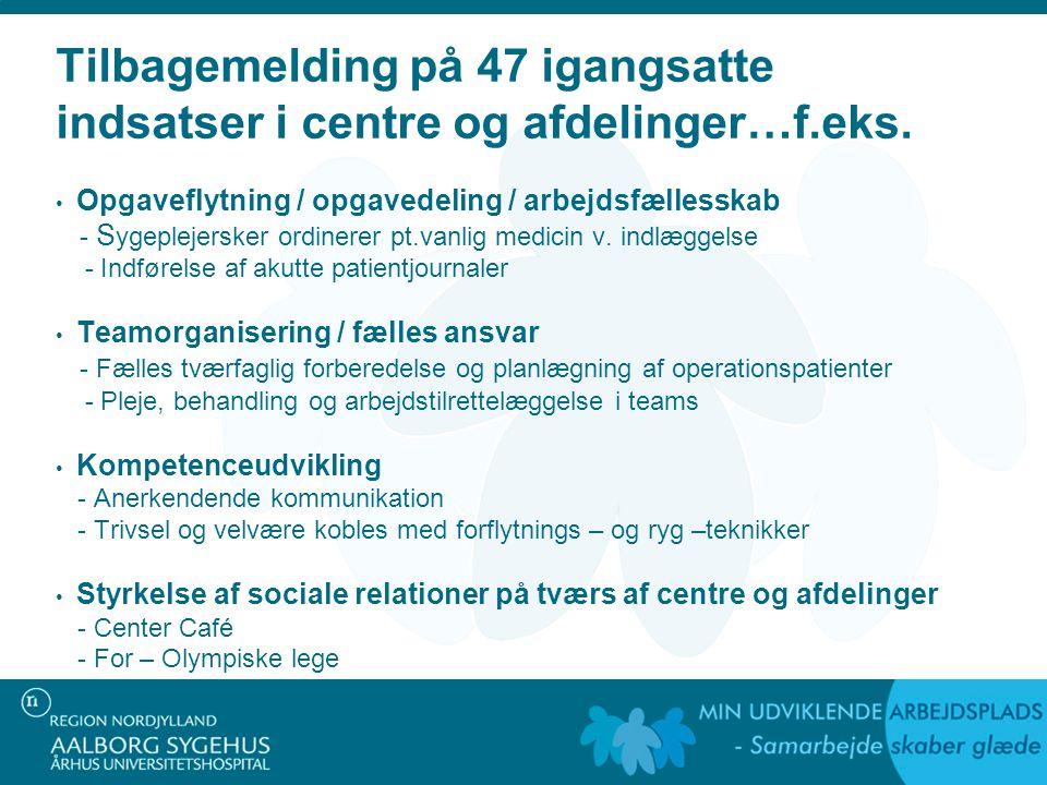 Tilbagemelding på 47 igangsatte indsatser i centre og afdelinger…f.eks.