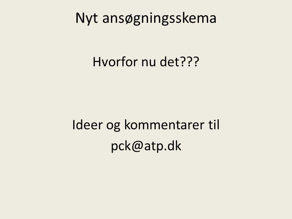 Nyt ansøgningsskema Hvorfor nu det Ideer og kommentarer til pck@atp.dk