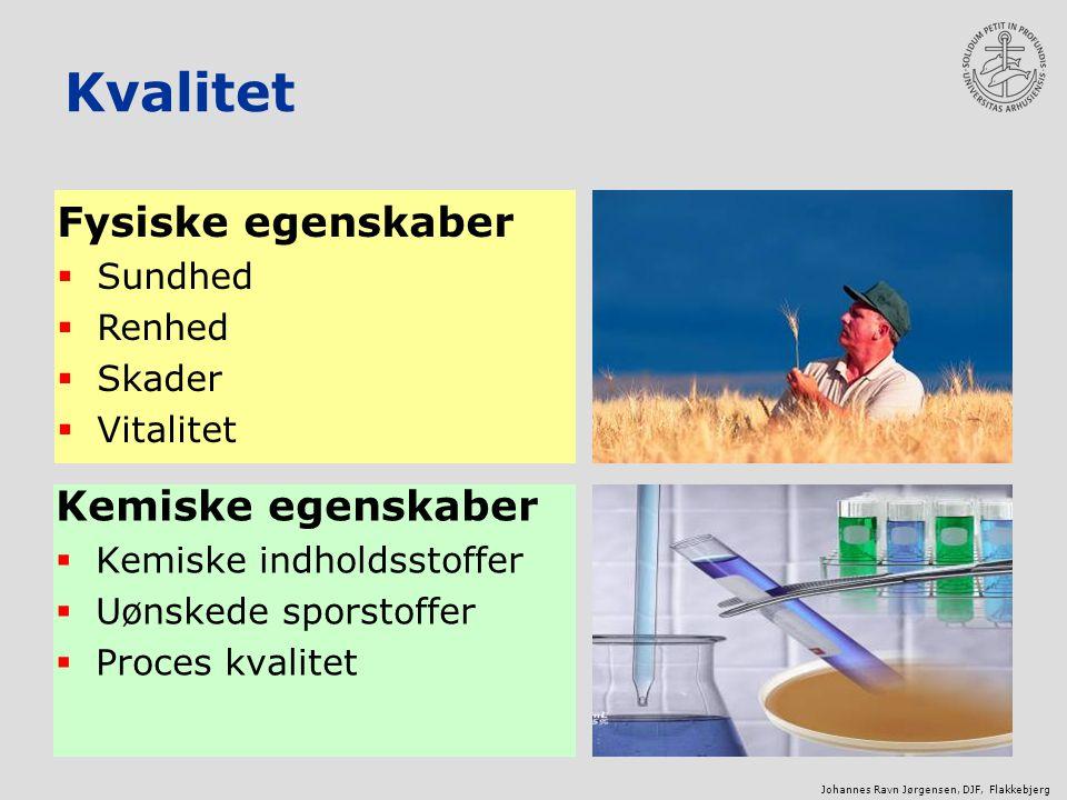 Johannes Ravn Jørgensen, DJF, Flakkebjerg Kvalitet Kemiske egenskaber  Kemiske indholdsstoffer  Uønskede sporstoffer  Proces kvalitet Fysiske egenskaber  Sundhed  Renhed  Skader  Vitalitet