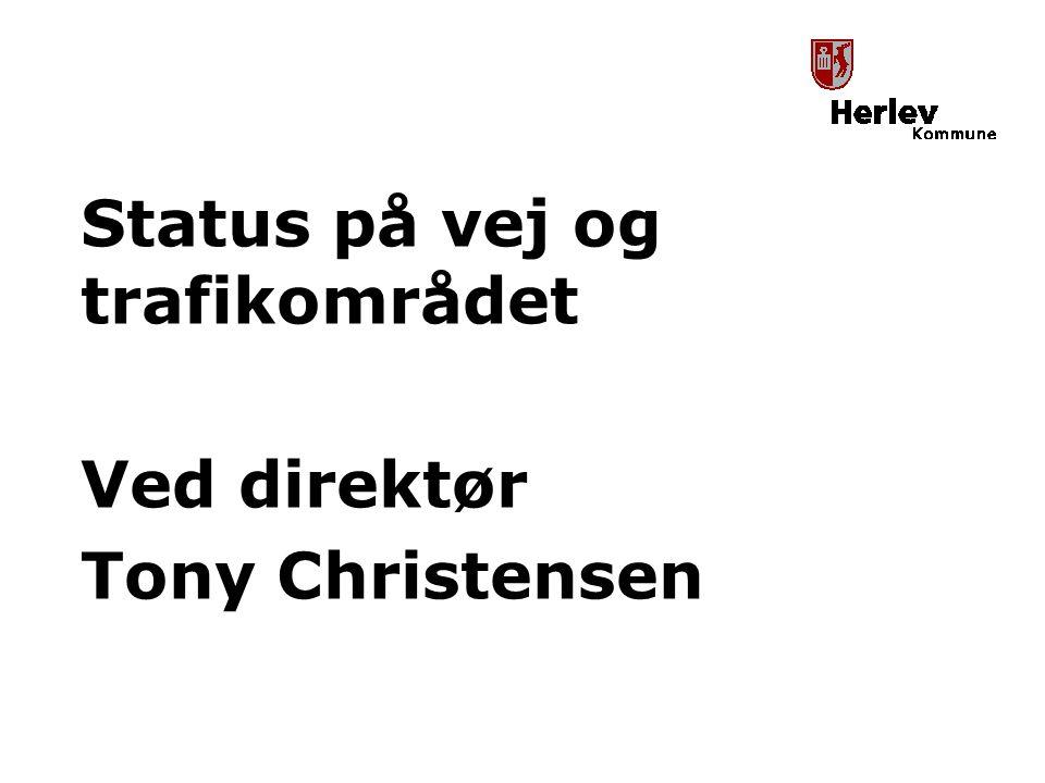 Status på vej og trafikområdet Ved direktør Tony Christensen