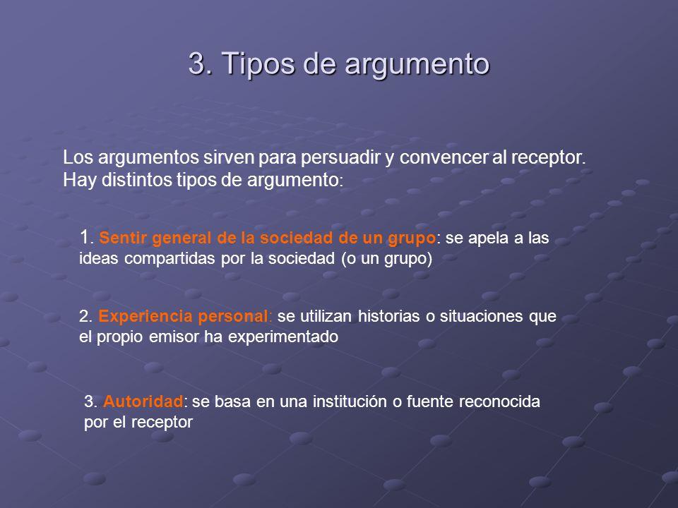 3. Tipos de argumento Los argumentos sirven para persuadir y convencer al receptor.