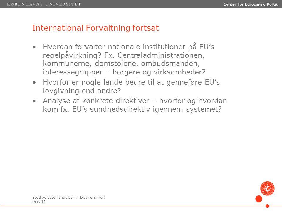 Sted og dato (Indsæt --> Diasnummer) Dias 11 Center for Europæisk Politik International Forvaltning fortsat Hvordan forvalter nationale institutioner på EU's regelpåvirkning.
