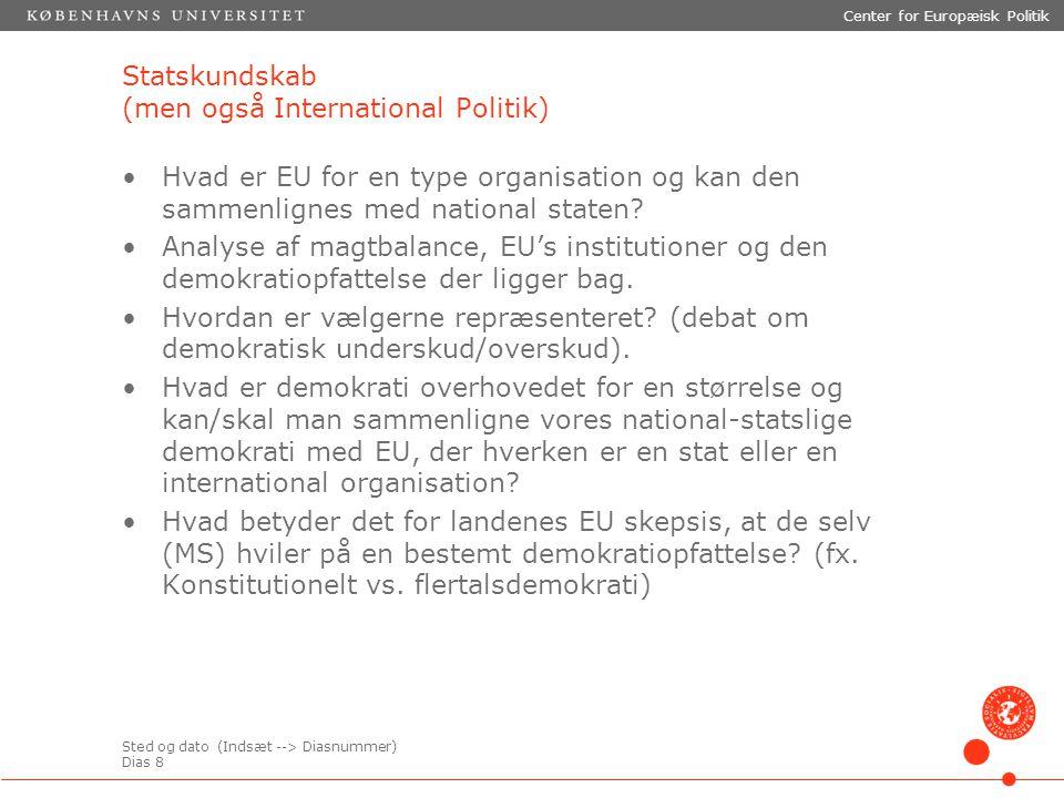 Sted og dato (Indsæt --> Diasnummer) Dias 8 Center for Europæisk Politik Statskundskab (men også International Politik) Hvad er EU for en type organisation og kan den sammenlignes med national staten.