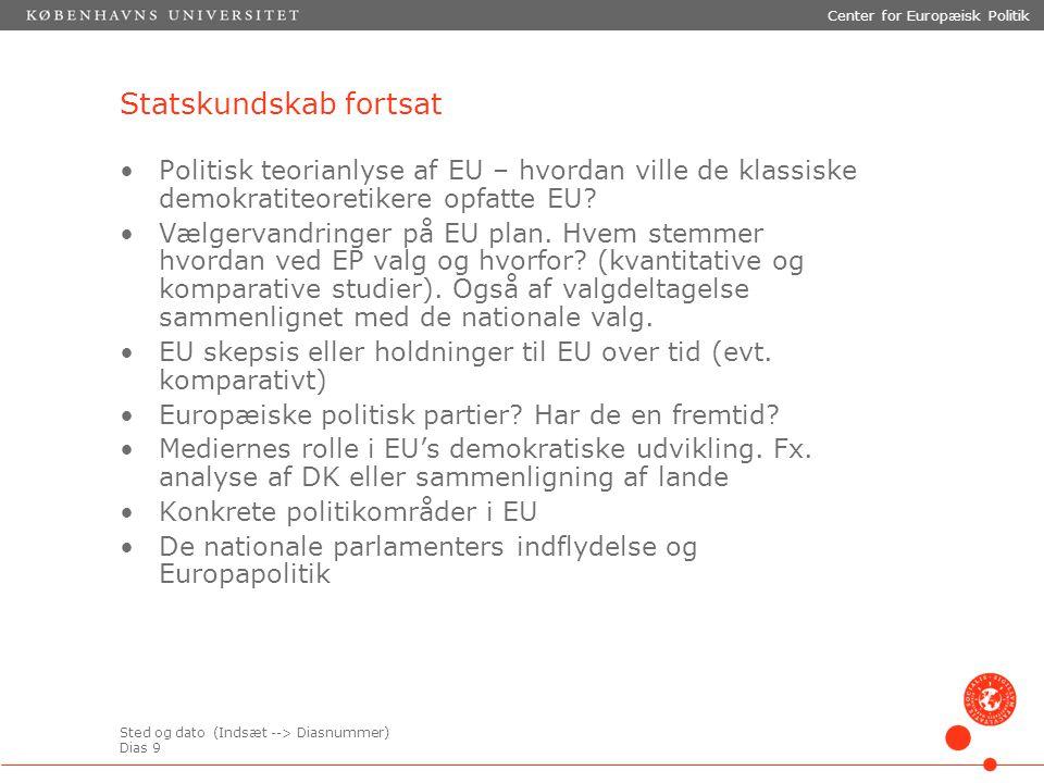 Sted og dato (Indsæt --> Diasnummer) Dias 9 Center for Europæisk Politik Statskundskab fortsat Politisk teorianlyse af EU – hvordan ville de klassiske demokratiteoretikere opfatte EU.