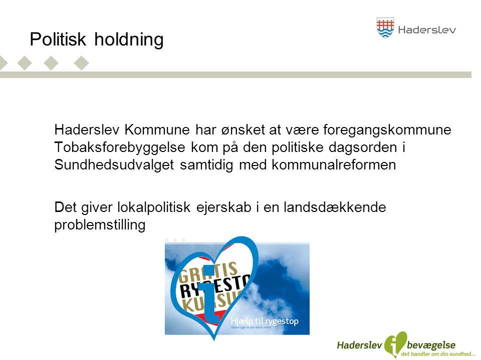 Haderslev Kommune har ønsket at være foregangskommune Tobaksforebyggelse kom på den politiske dagsorden i Sundhedsudvalget samtidig med kommunalreformen Det giver lokalpolitisk ejerskab i en landsdækkende problemstilling Politisk holdning