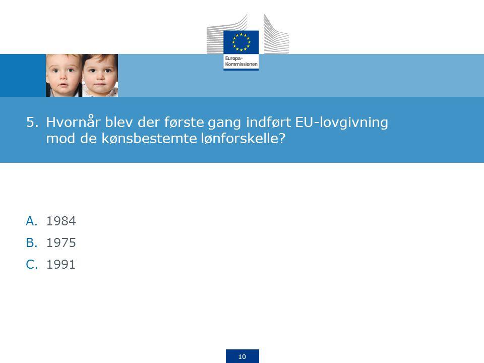 10 5.Hvornår blev der første gang indført EU-lovgivning mod de kønsbestemte lønforskelle.