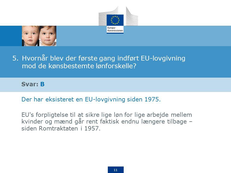 11 5.Hvornår blev der første gang indført EU-lovgivning mod de kønsbestemte lønforskelle.
