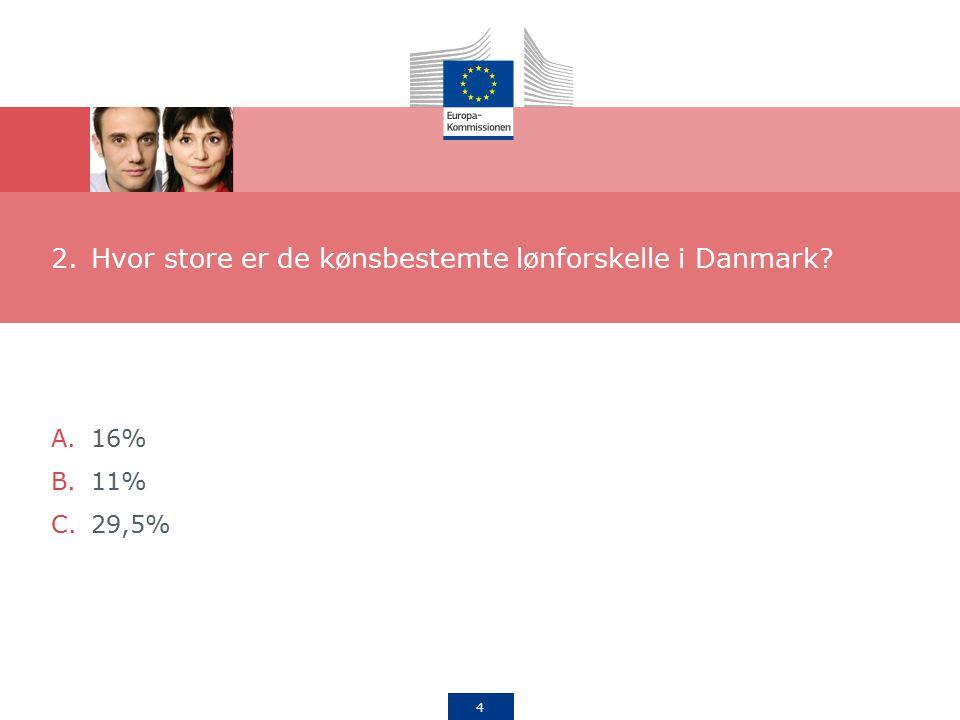 4 2.Hvor store er de kønsbestemte lønforskelle i Danmark A.16% B.11% C.29,5%
