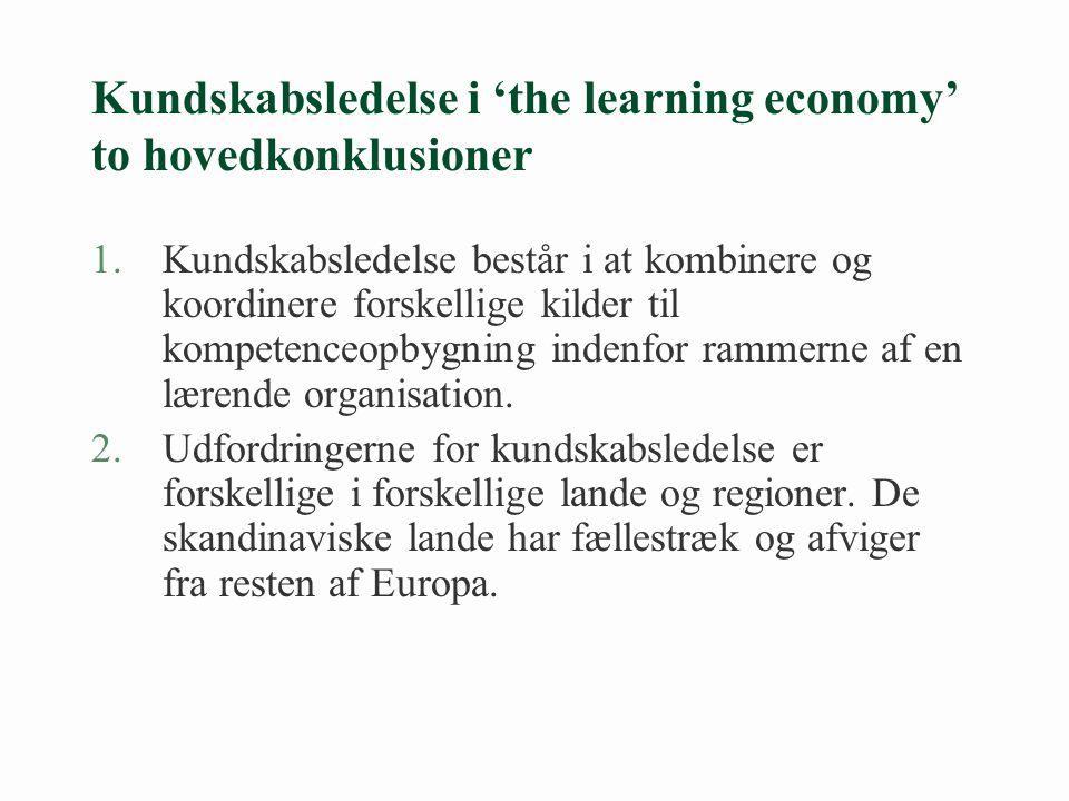 Kundskabsledelse i 'the learning economy' to hovedkonklusioner 1.Kundskabsledelse består i at kombinere og koordinere forskellige kilder til kompetenceopbygning indenfor rammerne af en lærende organisation.
