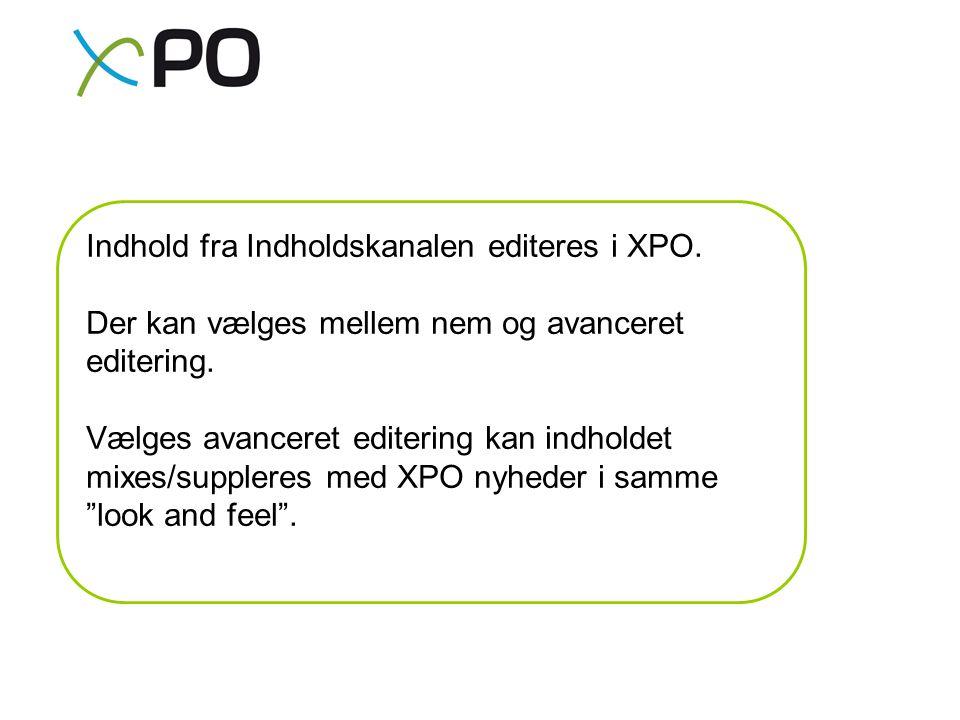 Indhold fra Indholdskanalen editeres i XPO. Der kan vælges mellem nem og avanceret editering.