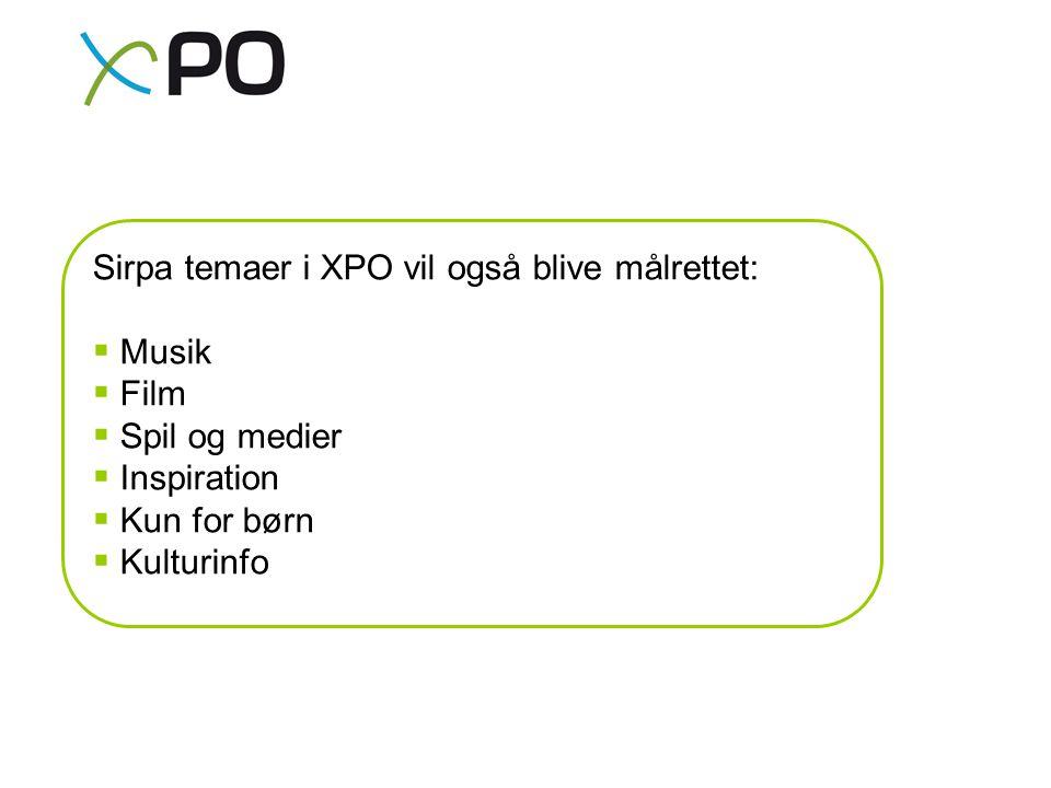 Sirpa temaer i XPO vil også blive målrettet:  Musik  Film  Spil og medier  Inspiration  Kun for børn  Kulturinfo
