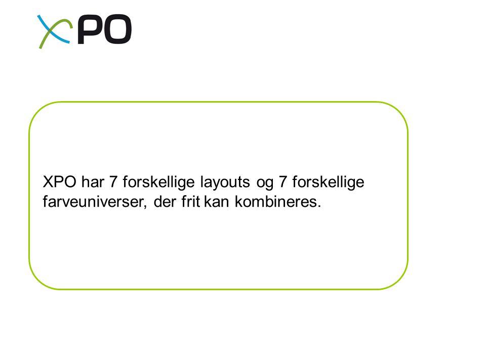 XPO har 7 forskellige layouts og 7 forskellige farveuniverser, der frit kan kombineres.