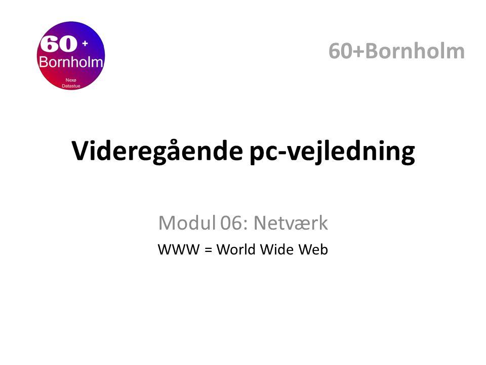 Videregående pc-vejledning Modul 06: Netværk WWW = World Wide Web 60+Bornholm