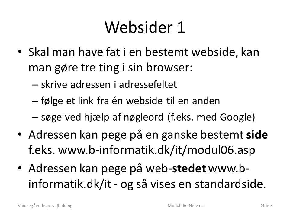 Websider 1 Skal man have fat i en bestemt webside, kan man gøre tre ting i sin browser: – skrive adressen i adressefeltet – følge et link fra én webside til en anden – søge ved hjælp af nøgleord (f.eks.